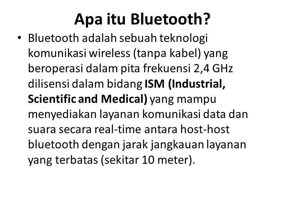 Apa itu Bluetooth? Bluetooth adalah sebuah teknologi komunikasi wireless (tanpa kabel) yang beroperasi dalam pita frekuensi 2,4 GHz dilisensi dalam bi