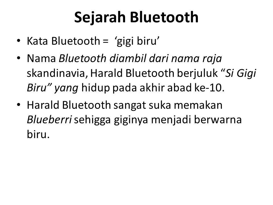 "Sejarah Bluetooth Kata Bluetooth = 'gigi biru' Nama Bluetooth diambil dari nama raja skandinavia, Harald Bluetooth berjuluk ""Si Gigi Biru"" yang hidup"