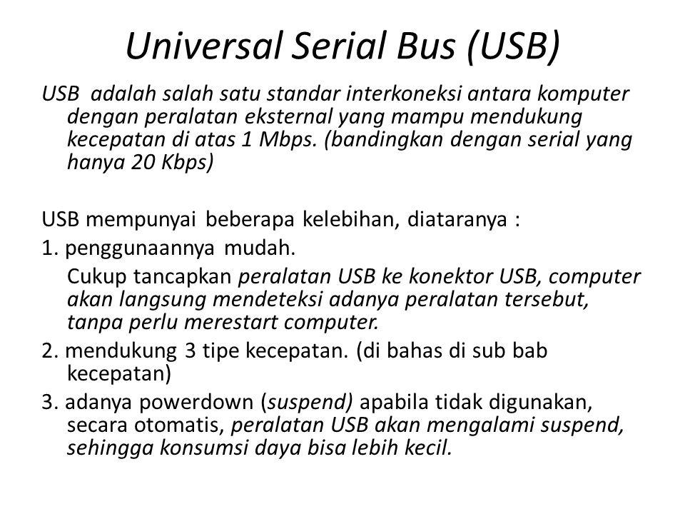 USB adalah salah satu standar interkoneksi antara komputer dengan peralatan eksternal yang mampu mendukung kecepatan di atas 1 Mbps. (bandingkan denga