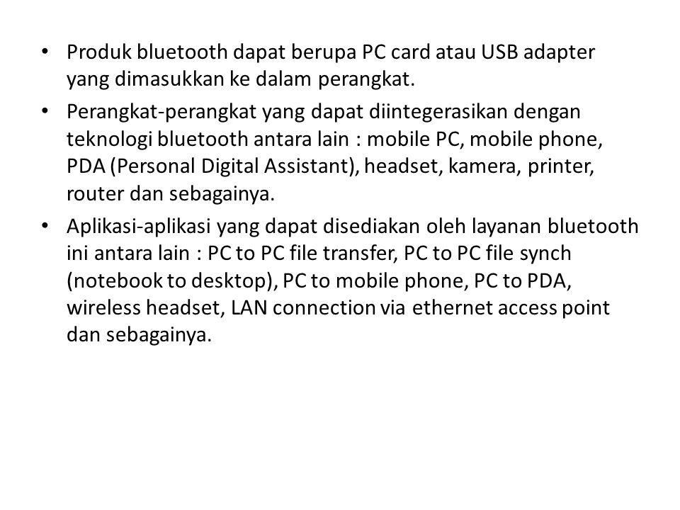 Produk bluetooth dapat berupa PC card atau USB adapter yang dimasukkan ke dalam perangkat. Perangkat-perangkat yang dapat diintegerasikan dengan tekno