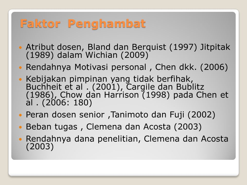 Faktor Penghambat Atribut dosen, Bland dan Berquist (1997) Jitpitak (1989) dalam Wichian (2009) Rendahnya Motivasi personal, Chen dkk. (2006) Kebijaka
