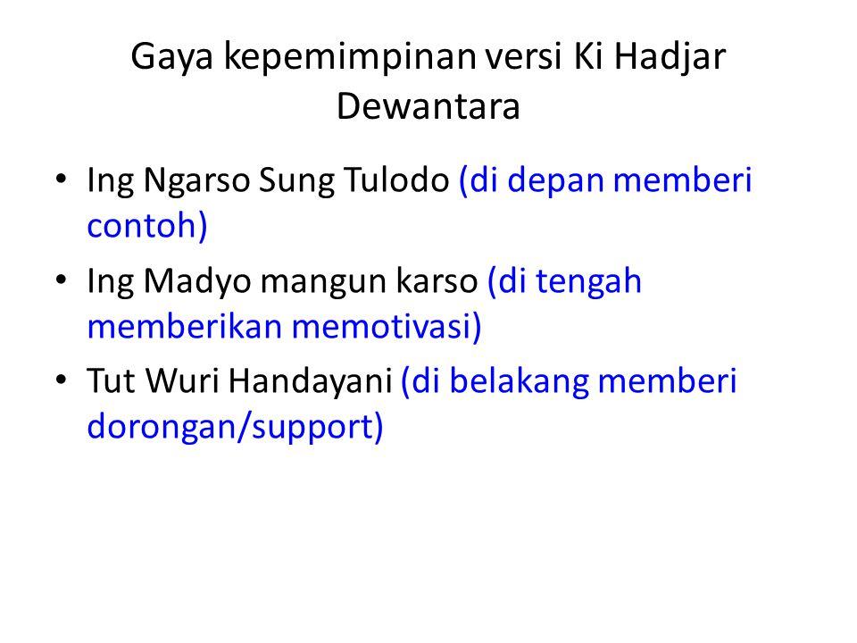 Gaya kepemimpinan versi Ki Hadjar Dewantara Ing Ngarso Sung Tulodo (di depan memberi contoh) Ing Madyo mangun karso (di tengah memberikan memotivasi)