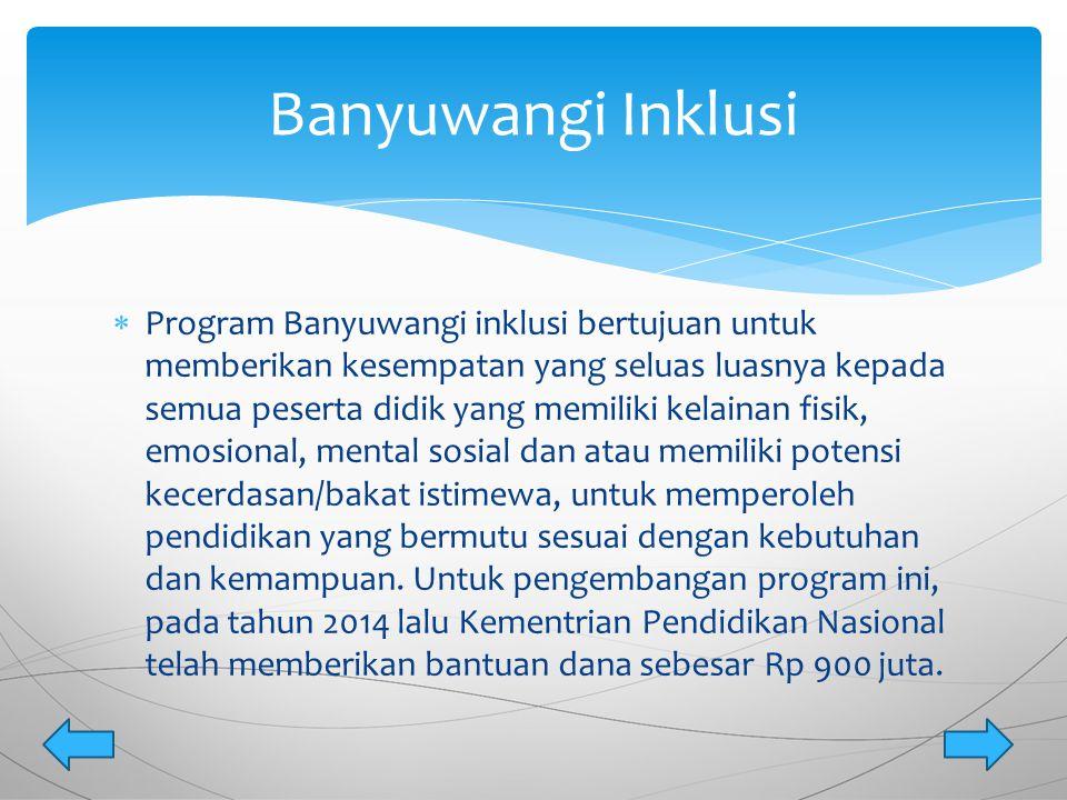  Program Banyuwangi inklusi bertujuan untuk memberikan kesempatan yang seluas luasnya kepada semua peserta didik yang memiliki kelainan fisik, emosio