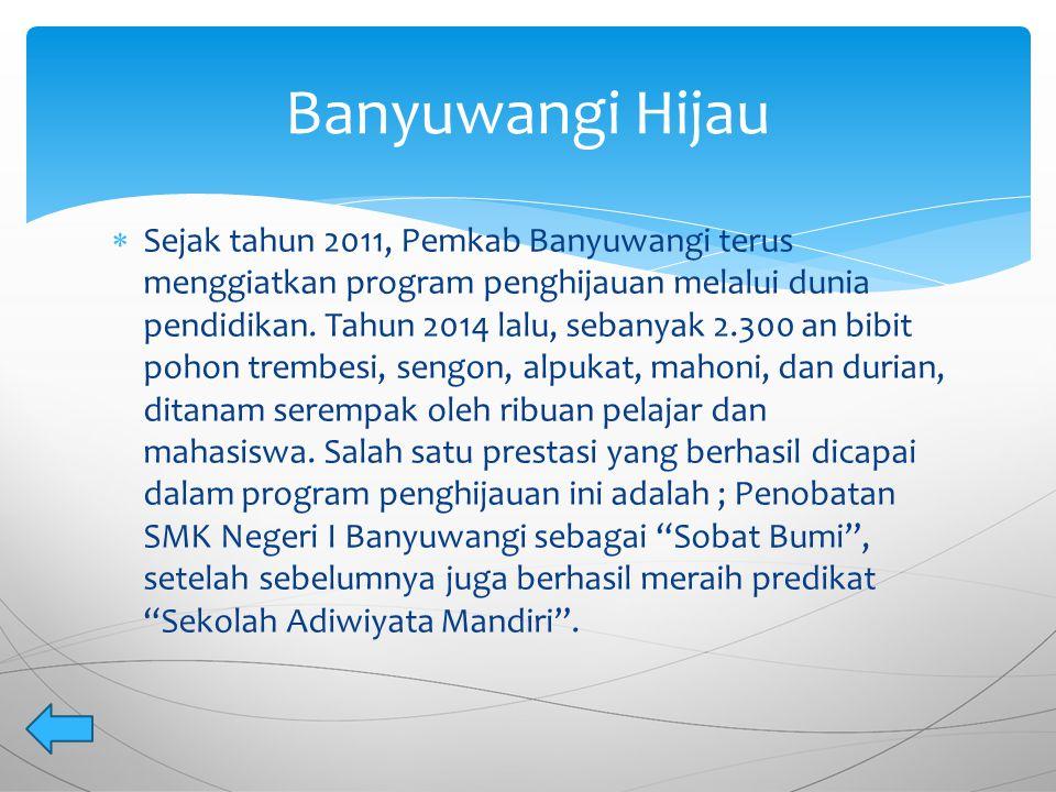  Sejak tahun 2011, Pemkab Banyuwangi terus menggiatkan program penghijauan melalui dunia pendidikan. Tahun 2014 lalu, sebanyak 2.300 an bibit pohon t