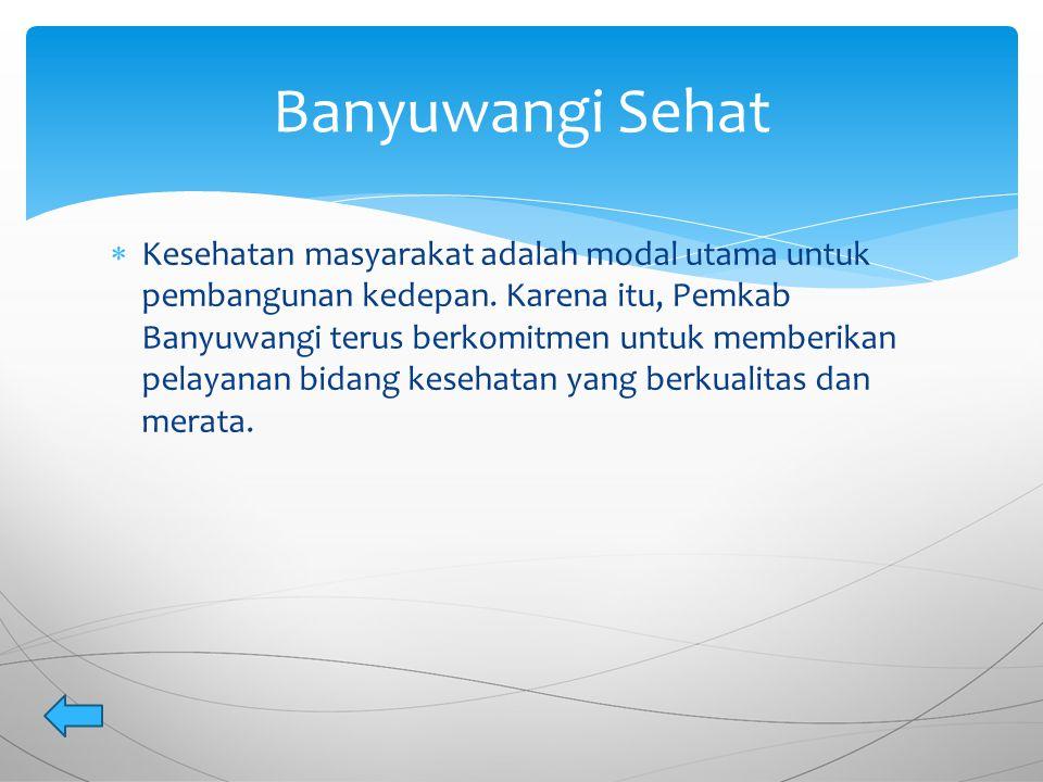  Kesehatan masyarakat adalah modal utama untuk pembangunan kedepan. Karena itu, Pemkab Banyuwangi terus berkomitmen untuk memberikan pelayanan bidang
