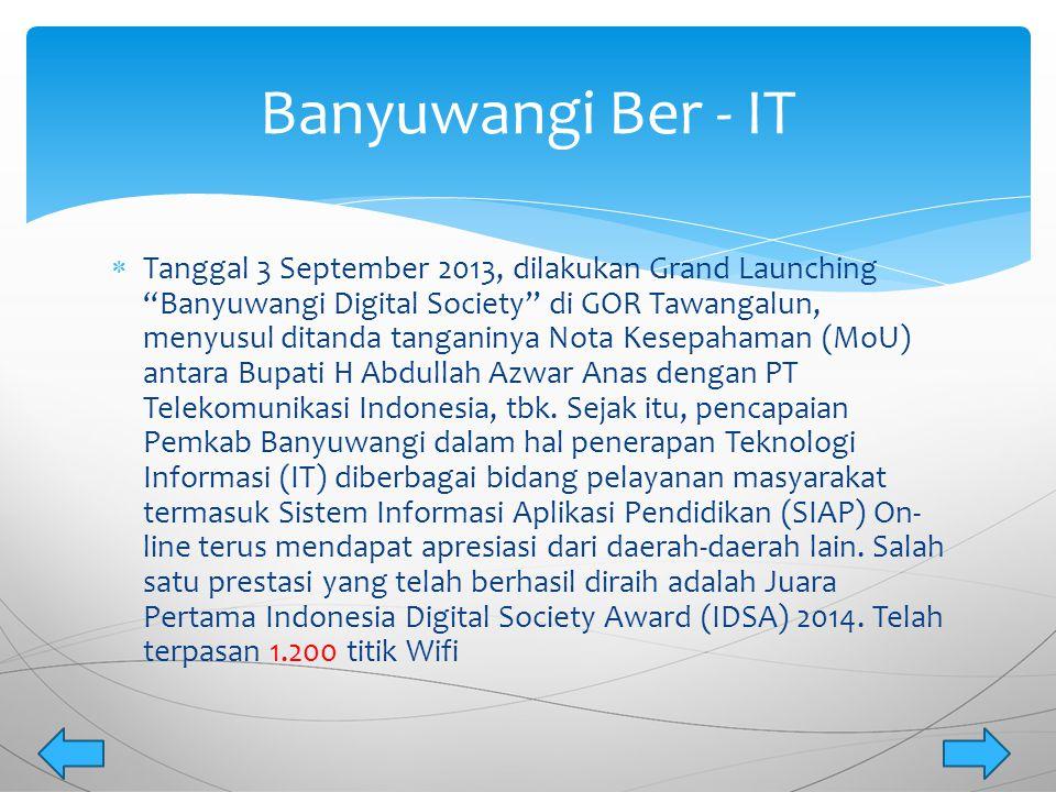 " Tanggal 3 September 2013, dilakukan Grand Launching ""Banyuwangi Digital Society"" di GOR Tawangalun, menyusul ditanda tanganinya Nota Kesepahaman (Mo"