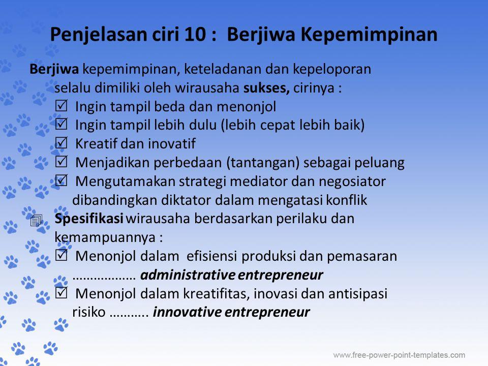 Penjelasan ciri 10 : Berjiwa Kepemimpinan Berjiwa kepemimpinan, keteladanan dan kepeloporan selalu dimiliki oleh wirausaha sukses, cirinya :  Ingin t