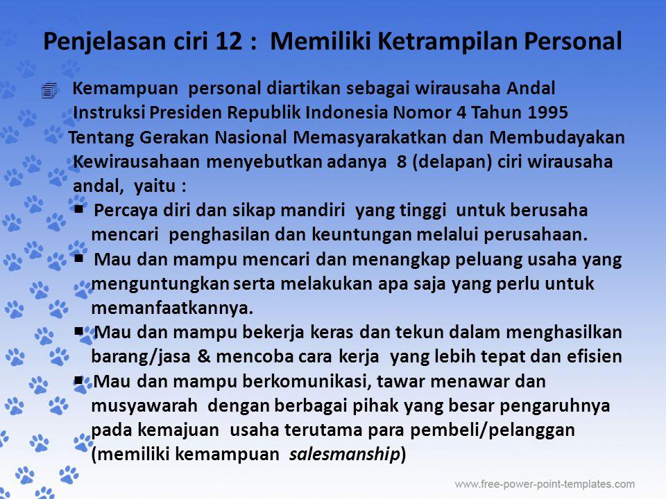 Penjelasan ciri 12 : Memiliki Ketrampilan Personal  Kemampuan personal diartikan sebagai wirausaha Andal Instruksi Presiden Republik Indonesia Nomor