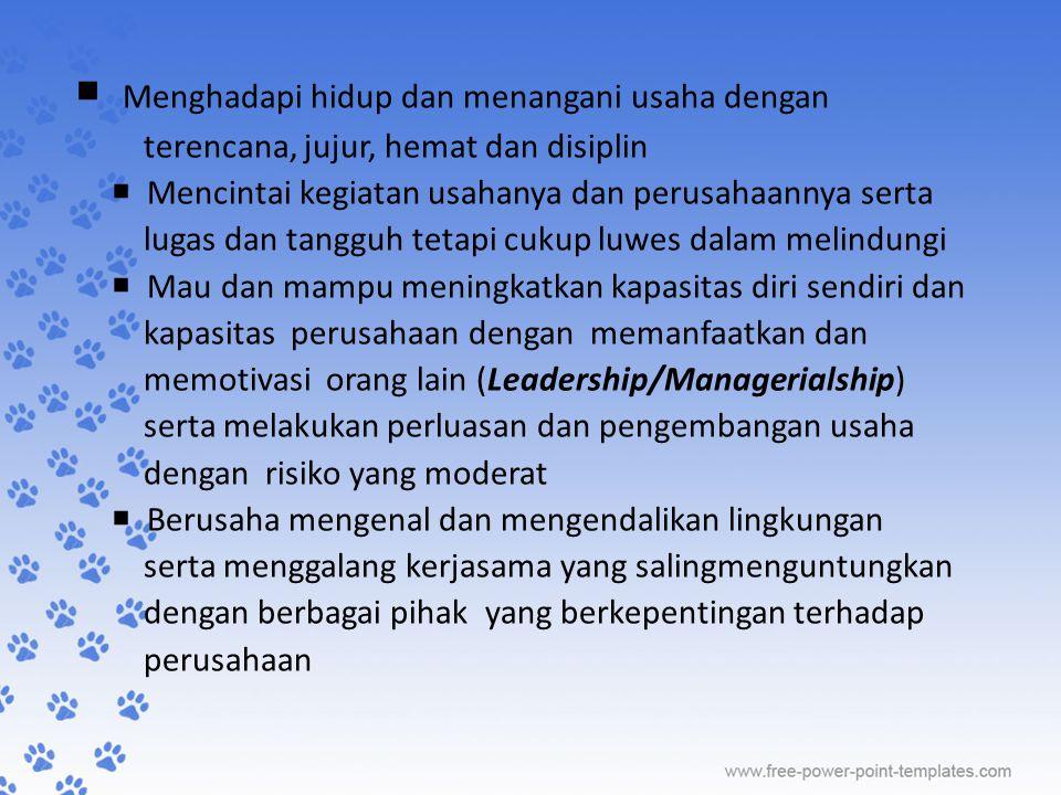  Menghadapi hidup dan menangani usaha dengan terencana, jujur, hemat dan disiplin  Mencintai kegiatan usahanya dan perusahaannya serta lugas dan tan