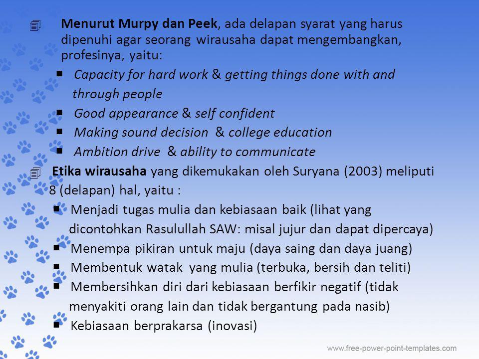  Menurut Murpy dan Peek, ada delapan syarat yang harus dipenuhi agar seorang wirausaha dapat mengembangkan, profesinya, yaitu:  Capacity for hard wo