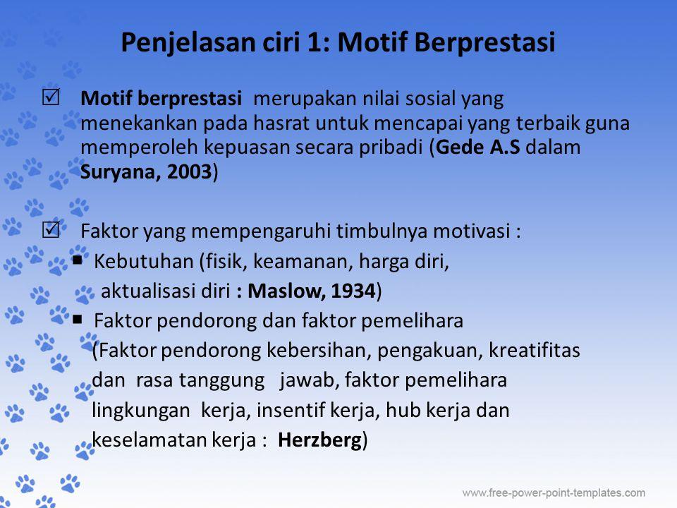 Penjelasan ciri 1: Motif Berprestasi  Motif berprestasi merupakan nilai sosial yang menekankan pada hasrat untuk mencapai yang terbaik guna memperole