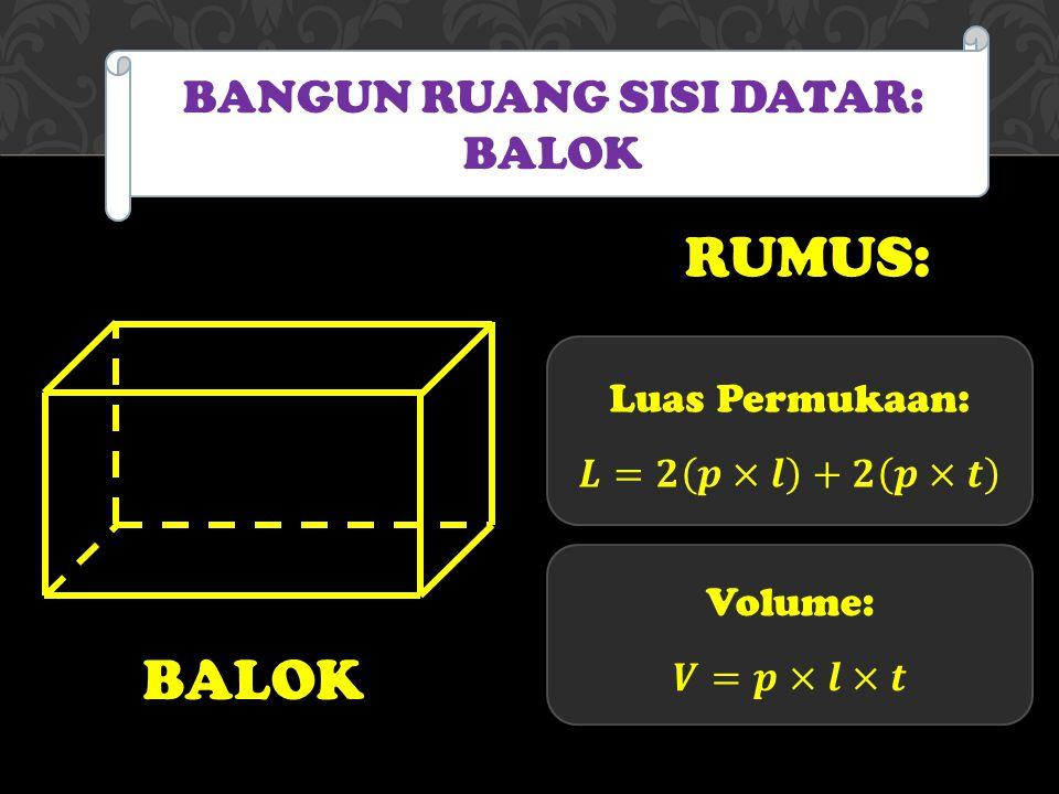 BALOK BANGUN RUANG SISI DATAR: BALOK RUMUS: