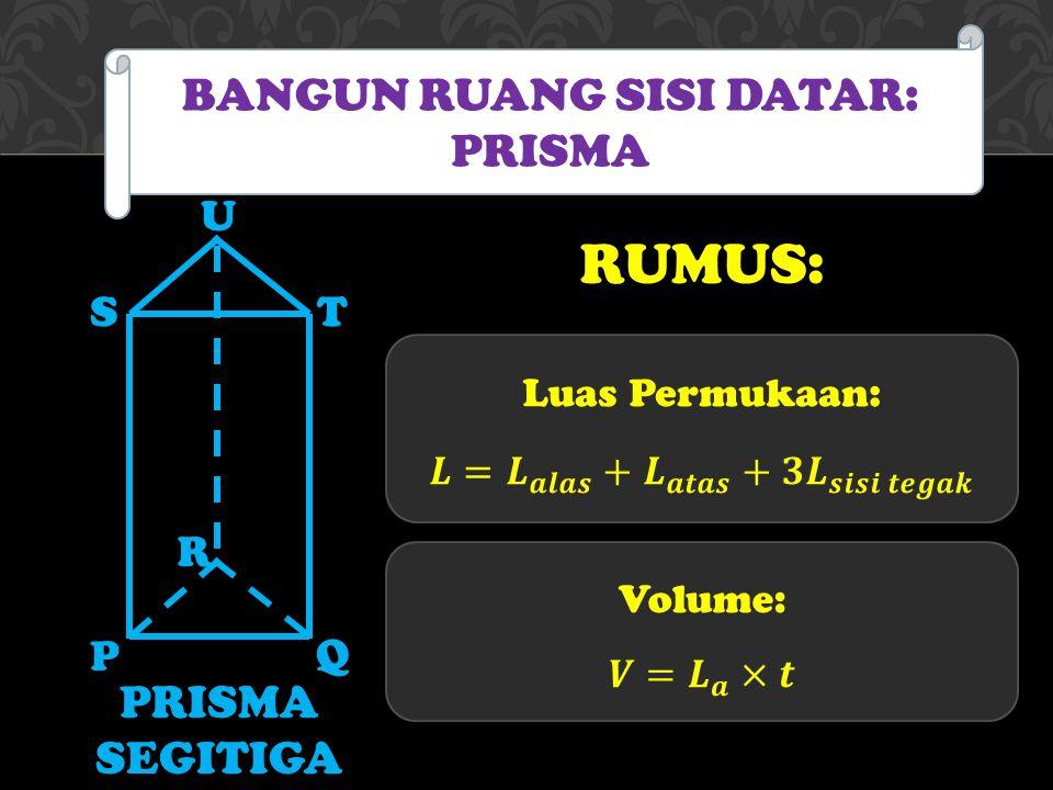 PRISMA SEGITIGA BANGUN RUANG SISI DATAR: PRISMA P Q R ST U RUMUS: