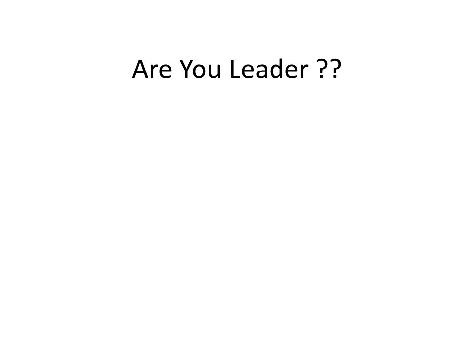 Are You Leader ??