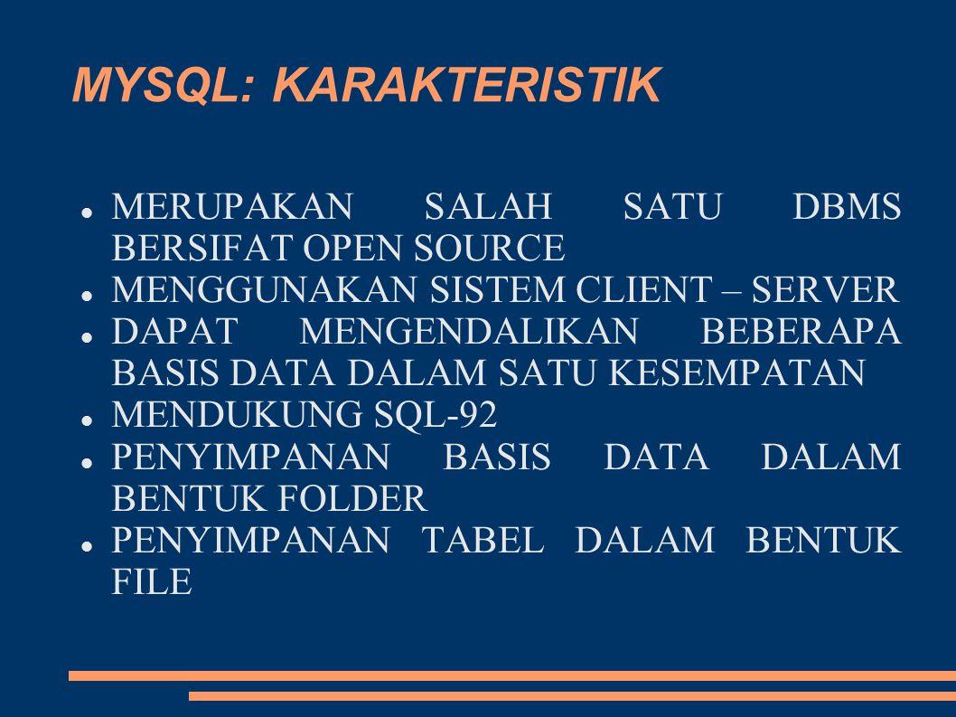 MYSQL: KARAKTERISTIK MERUPAKAN SALAH SATU DBMS BERSIFAT OPEN SOURCE MENGGUNAKAN SISTEM CLIENT – SERVER DAPAT MENGENDALIKAN BEBERAPA BASIS DATA DALAM S