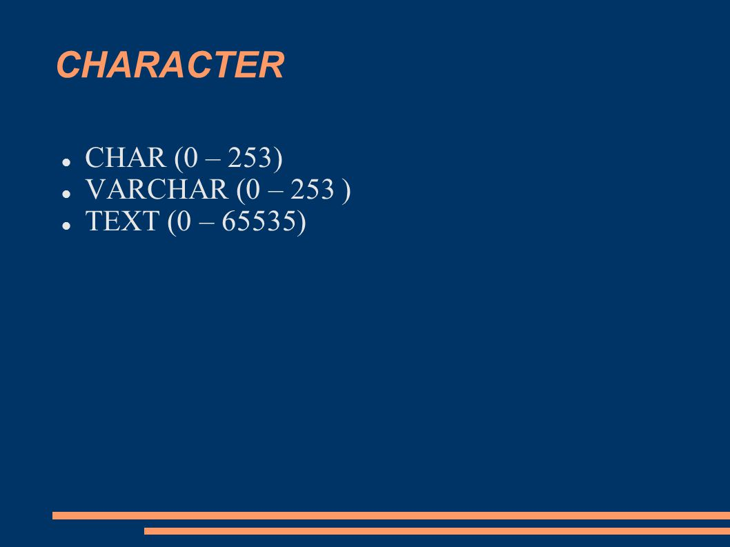 CHARACTER CHAR (0 – 253) VARCHAR (0 – 253 ) TEXT (0 – 65535)