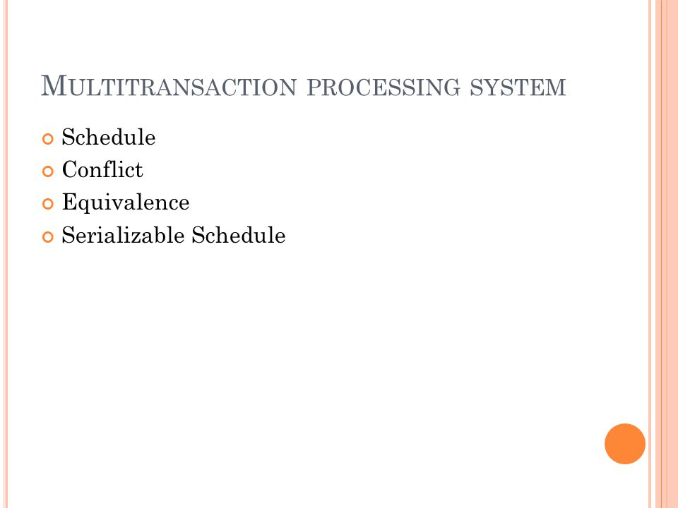 M ULTITRANSACTION PROCESSING SYSTEM Schedule Conflict Equivalence Serializable Schedule