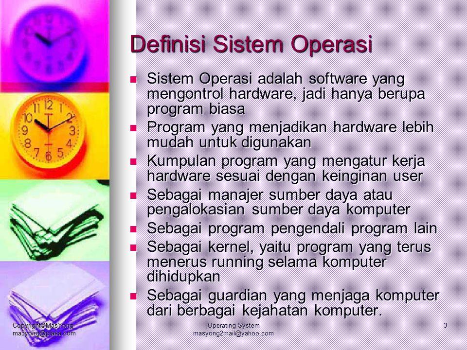 Copyright©MasYong ma5yong@plasa.com Operating System masyong2mail@yahoo.com 3 Definisi Sistem Operasi Sistem Operasi adalah software yang mengontrol h