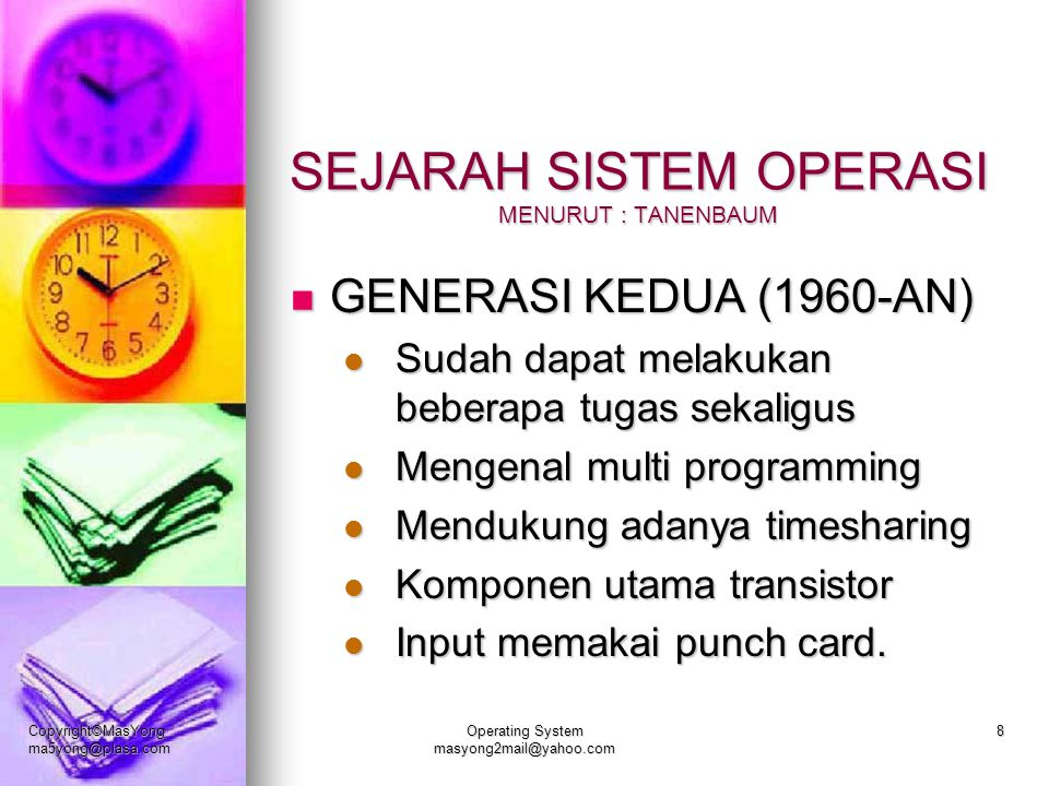 Copyright©MasYong ma5yong@plasa.com Operating System masyong2mail@yahoo.com 8 SEJARAH SISTEM OPERASI MENURUT : TANENBAUM GENERASI KEDUA (1960-AN) GENE