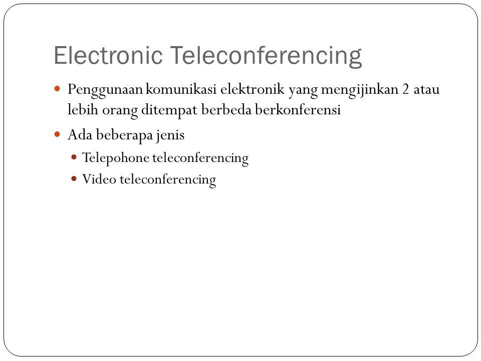 Electronic Teleconferencing Penggunaan komunikasi elektronik yang mengijinkan 2 atau lebih orang ditempat berbeda berkonferensi Ada beberapa jenis Telepohone teleconferencing Video teleconferencing