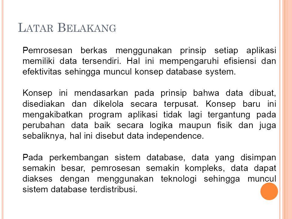 L ATAR B ELAKANG Pemrosesan berkas menggunakan prinsip setiap aplikasi memiliki data tersendiri. Hal ini mempengaruhi efisiensi dan efektivitas sehing