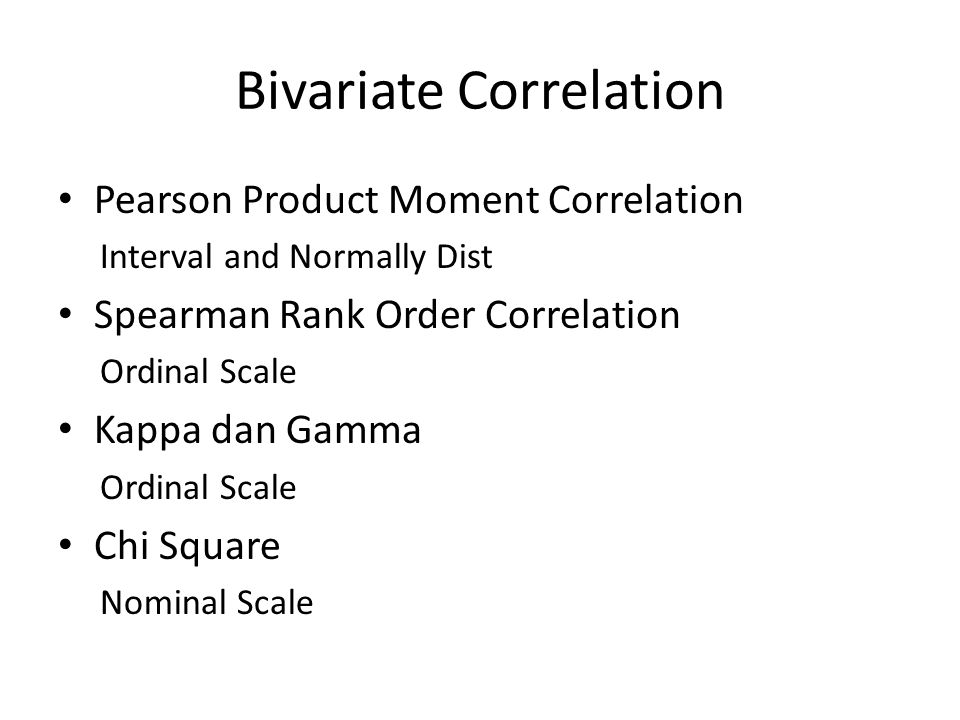 Pearson Product Moment Correlation Interval and Normally Dist Spearman Rank Order Correlation Ordinal Scale Kappa dan Gamma Ordinal Scale Chi Square N
