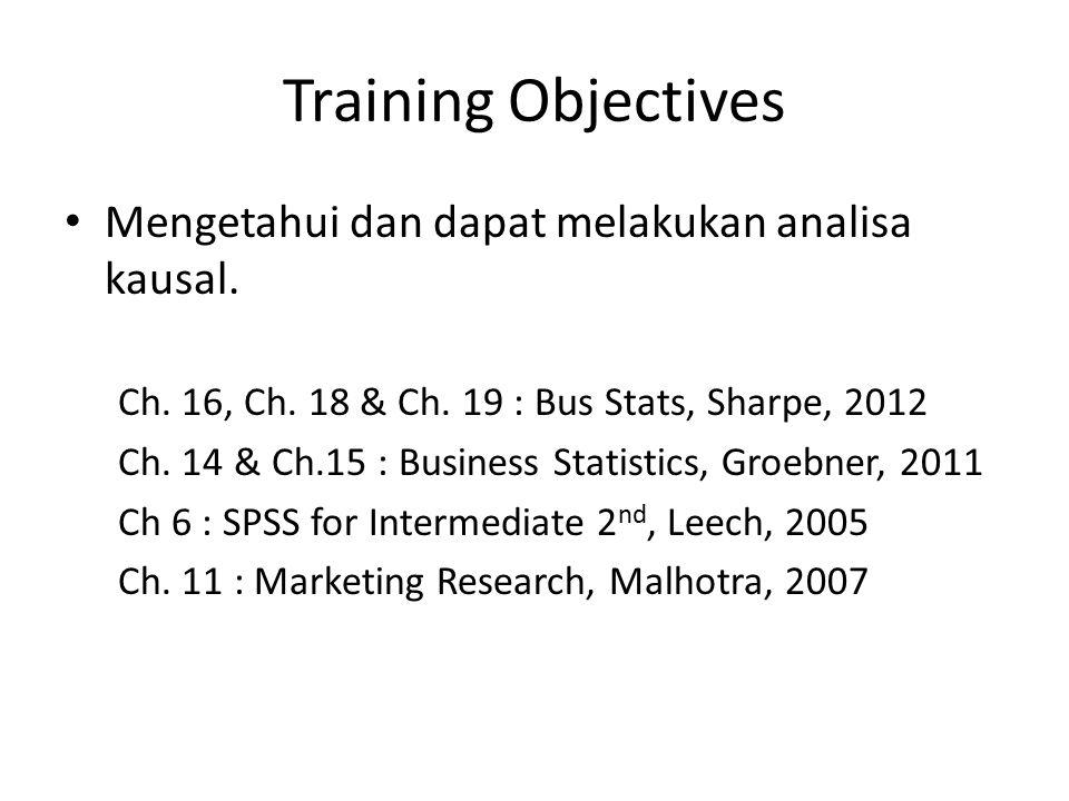 Training Objectives Mengetahui dan dapat melakukan analisa kausal.
