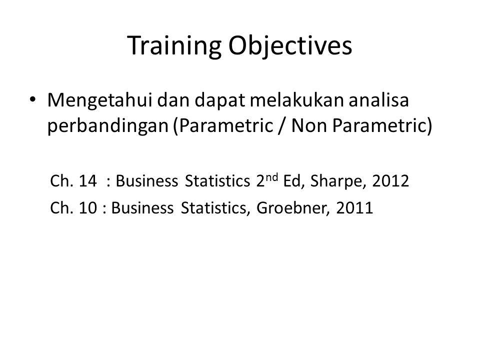 Training Objectives Mengetahui dan dapat melakukan analisa perbandingan (Parametric / Non Parametric) Ch.