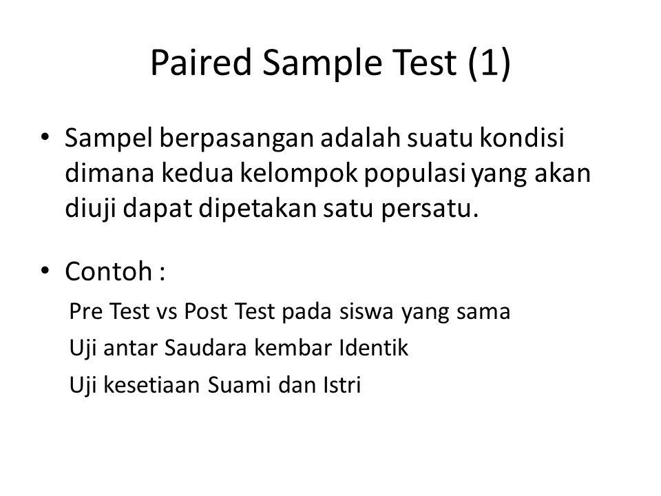 Paired Sample Test (1) Sampel berpasangan adalah suatu kondisi dimana kedua kelompok populasi yang akan diuji dapat dipetakan satu persatu.
