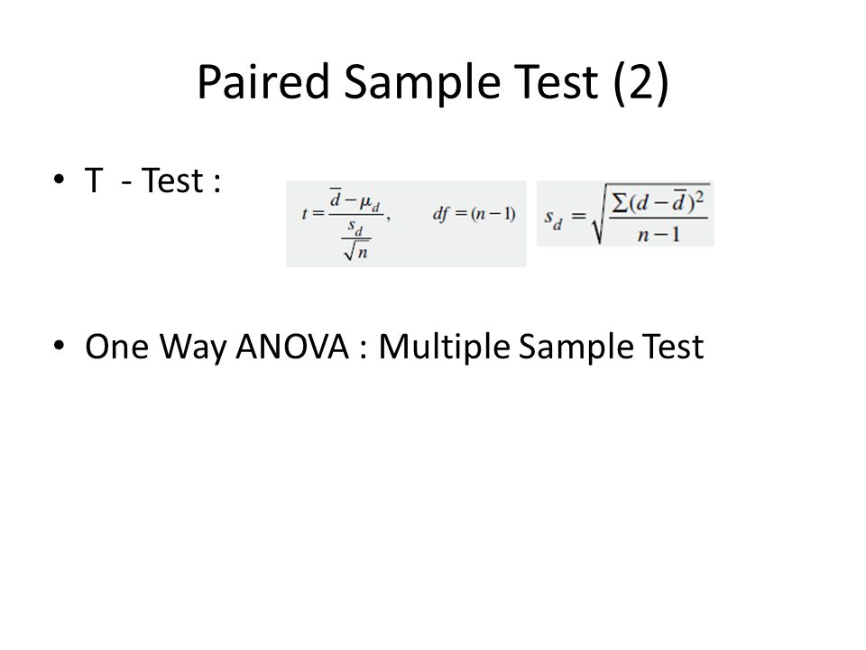Paired Sample Test (2) T - Test : One Way ANOVA : Multiple Sample Test
