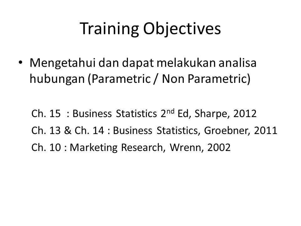 Training Objectives Mengetahui dan dapat melakukan analisa hubungan (Parametric / Non Parametric) Ch.