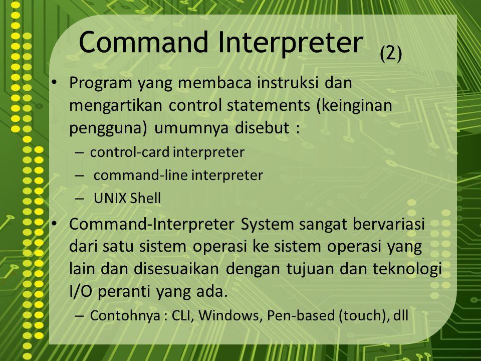 Command Interpreter (2) Program yang membaca instruksi dan mengartikan control statements (keinginan pengguna) umumnya disebut : – control-card interp