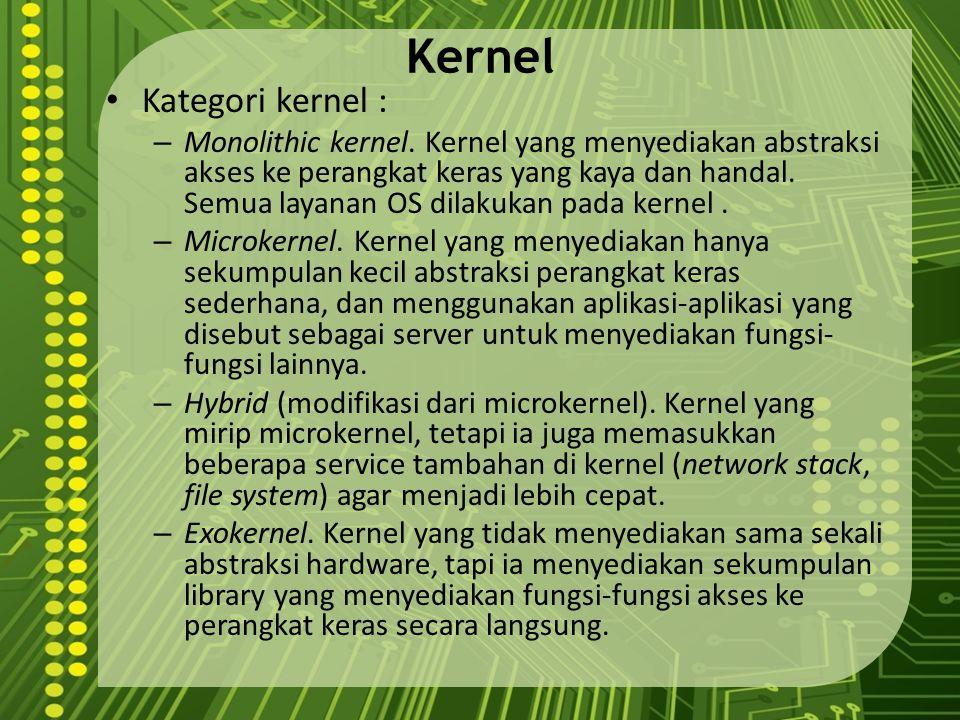 Kernel Kategori kernel : – Monolithic kernel. Kernel yang menyediakan abstraksi akses ke perangkat keras yang kaya dan handal. Semua layanan OS dilaku
