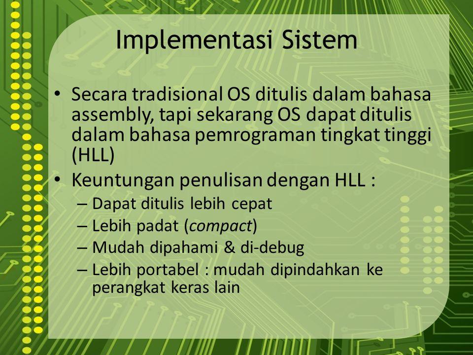 Implementasi Sistem Secara tradisional OS ditulis dalam bahasa assembly, tapi sekarang OS dapat ditulis dalam bahasa pemrograman tingkat tinggi (HLL)