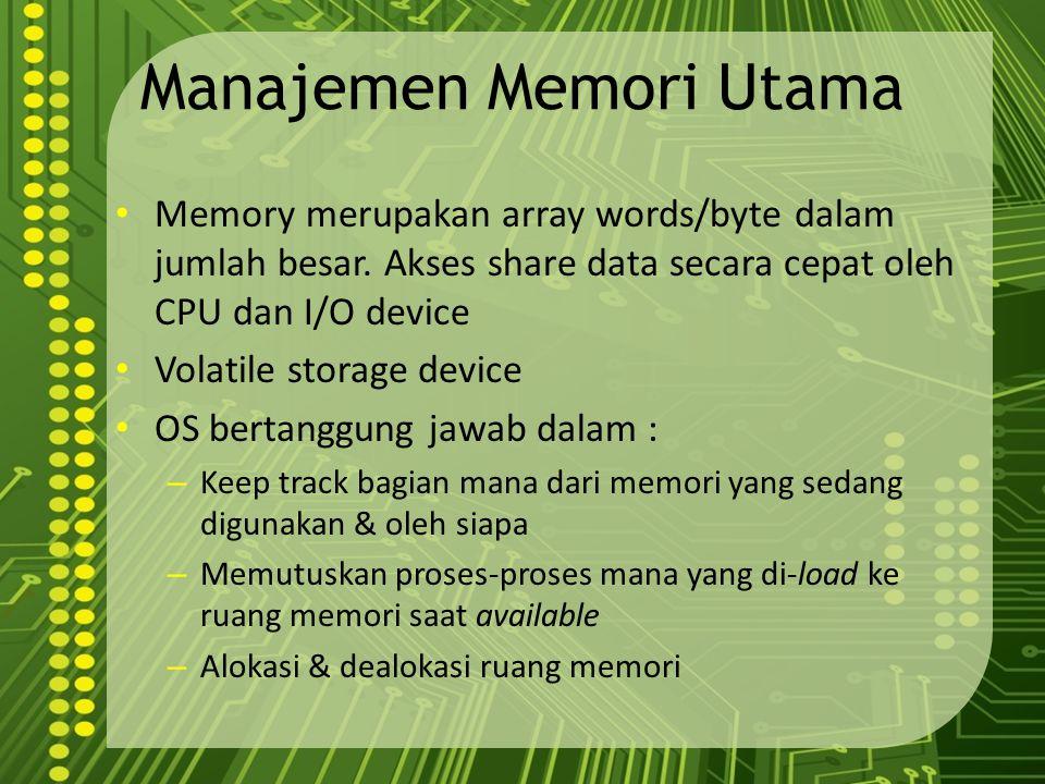 Manajemen Memori Utama Memory merupakan array words/byte dalam jumlah besar. Akses share data secara cepat oleh CPU dan I/O device Volatile storage de