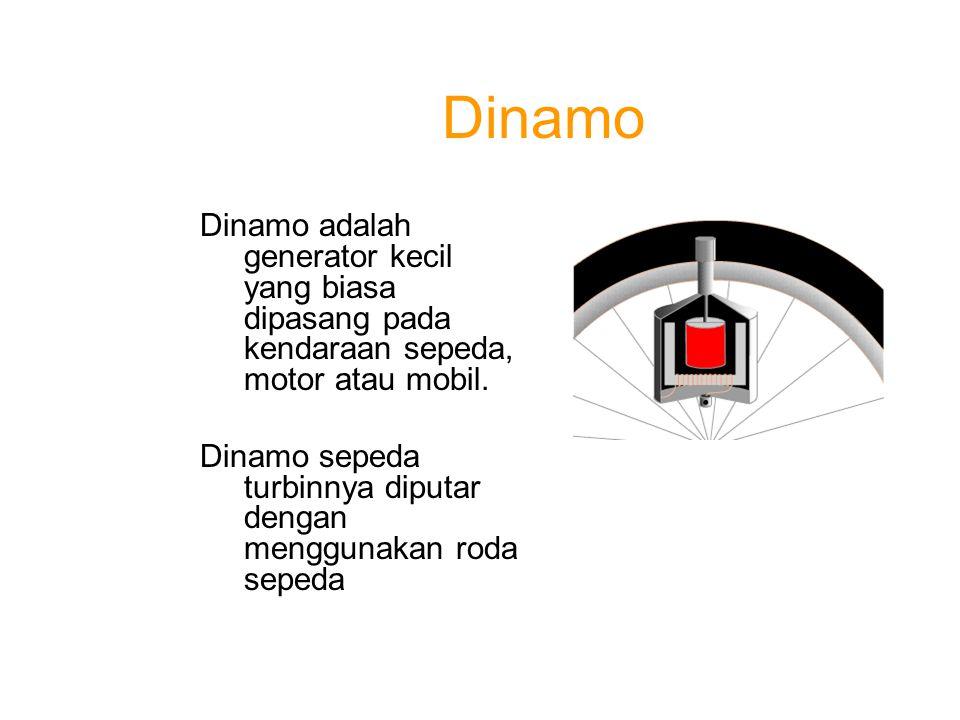 Dinamo Dinamo adalah generator kecil yang biasa dipasang pada kendaraan sepeda, motor atau mobil. Dinamo sepeda turbinnya diputar dengan menggunakan r