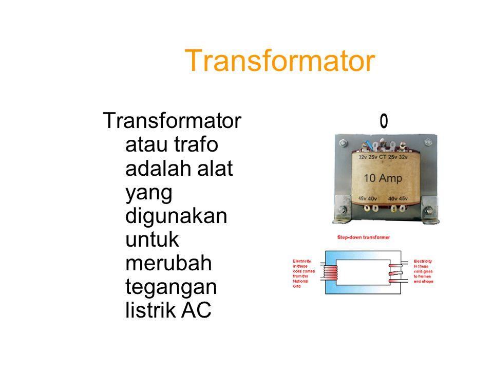 Transformator Transformator atau trafo adalah alat yang digunakan untuk merubah tegangan listrik AC