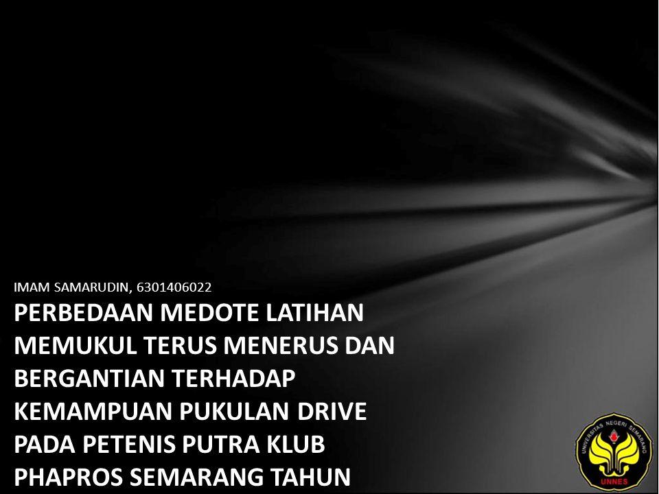 IMAM SAMARUDIN, 6301406022 PERBEDAAN MEDOTE LATIHAN MEMUKUL TERUS MENERUS DAN BERGANTIAN TERHADAP KEMAMPUAN PUKULAN DRIVE PADA PETENIS PUTRA KLUB PHAPROS SEMARANG TAHUN 2010