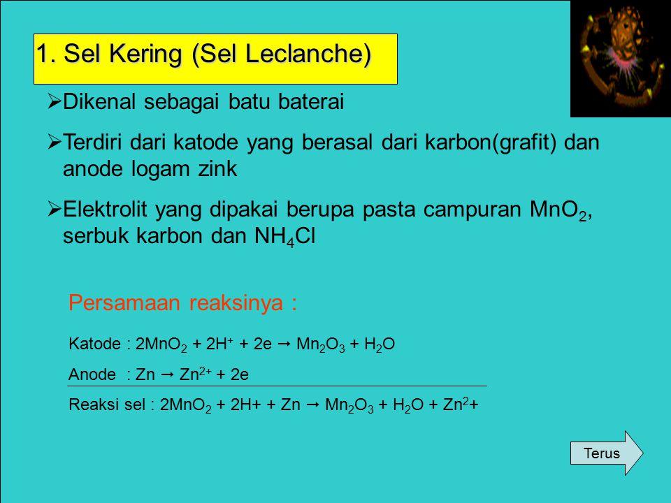 Sel Volta dalam kehidupan sehari – hari : 1. Sel Kering (Sel Leclanche) 2. Sel Aki 3. Sel Perak Oksida 4. Sel Nikel Cadmium (Nikad) 5. Sel Bahan Bakar
