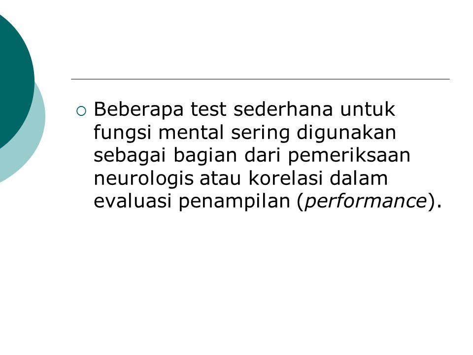  Beberapa test sederhana untuk fungsi mental sering digunakan sebagai bagian dari pemeriksaan neurologis atau korelasi dalam evaluasi penampilan (per