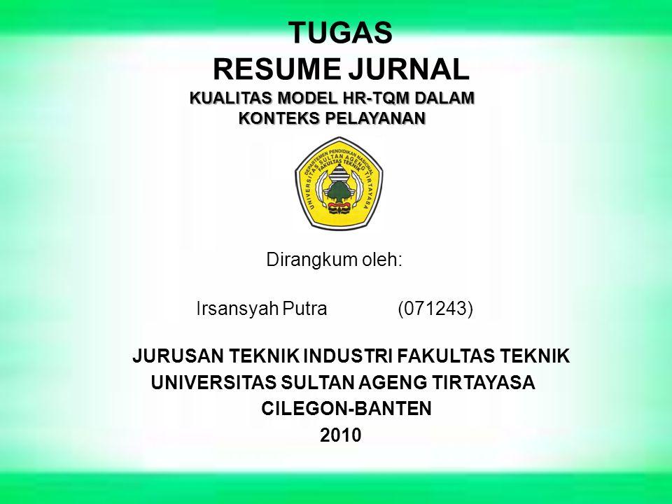 TUGAS RESUME JURNAL Dirangkum oleh: Irsansyah Putra(071243) KUALITAS MODEL HR-TQM DALAM KONTEKS PELAYANAN CILEGON-BANTEN JURUSAN TEKNIK INDUSTRI FAKUL