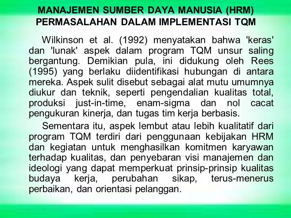 MANAJEMEN SUMBER DAYA MANUSIA (HRM) PERMASALAHAN DALAM IMPLEMENTASI TQM Wilkinson et al. (1992) menyatakan bahwa 'keras' dan 'lunak' aspek dalam progr