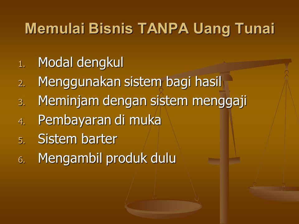 Memulai Bisnis TANPA Uang Tunai 1.Modal dengkul 2.