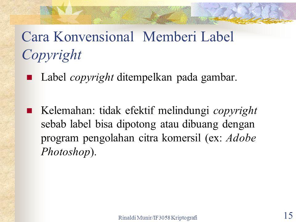 Rinaldi Munir/IF3058 Kriptografi 15 Cara Konvensional Memberi Label Copyright Label copyright ditempelkan pada gambar.