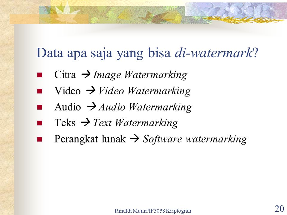 Rinaldi Munir/IF3058 Kriptografi 20 Data apa saja yang bisa di-watermark? Citra  Image Watermarking Video  Video Watermarking Audio  Audio Watermar