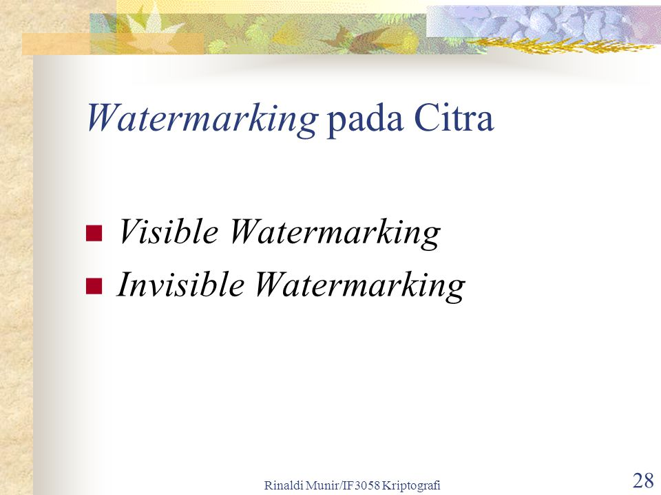 Rinaldi Munir/IF3058 Kriptografi 28 Watermarking pada Citra Visible Watermarking Invisible Watermarking