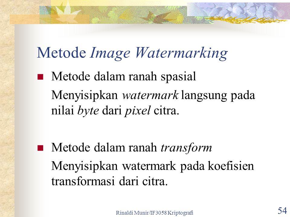 Rinaldi Munir/IF3058 Kriptografi 54 Metode Image Watermarking Metode dalam ranah spasial Menyisipkan watermark langsung pada nilai byte dari pixel citra.