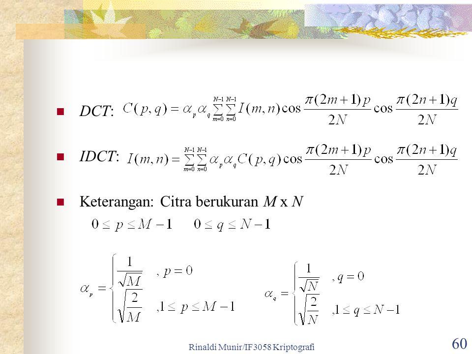 Rinaldi Munir/IF3058 Kriptografi 60 DCT: IDCT: Keterangan: Citra berukuran M x N