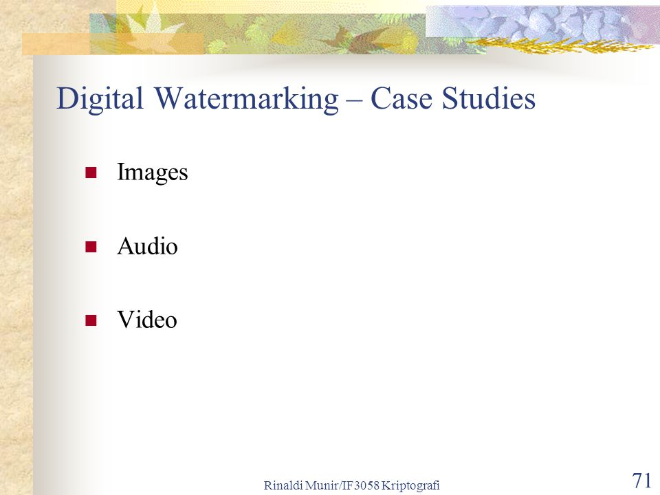 Rinaldi Munir/IF3058 Kriptografi 71 Digital Watermarking – Case Studies Images Audio Video
