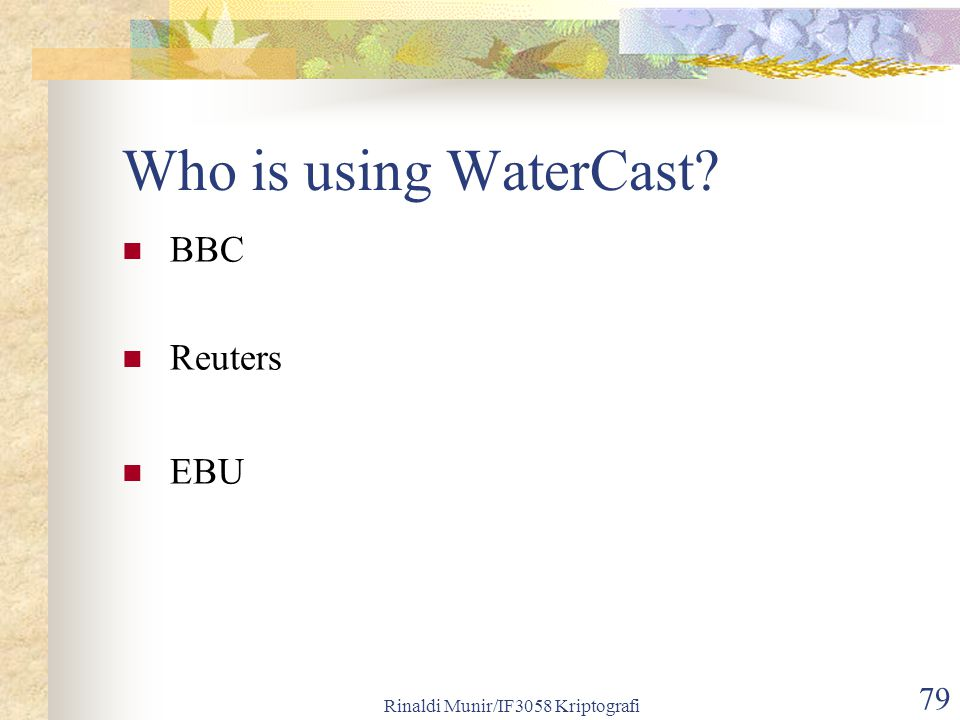 Rinaldi Munir/IF3058 Kriptografi 79 Who is using WaterCast? BBC Reuters EBU